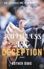 Ruthless In Deception •COMPLETED✓• by Estyshawl