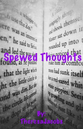 Spewed Thoughts by TheresaJacobs