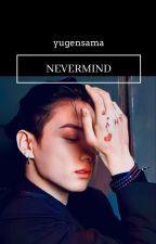 Never Mind - Jungkook by yugensama