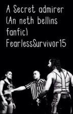 A Secret Admirer (A Neth Bellins Fanfic) by FearlessSurvivor15