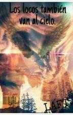 Los locos también van al cielo. by Samy_MFL