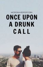 Once Upon A Drunk Call by microwavedpopcorn
