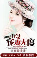 Boss có lệnh: cưng chiều vợ vô độ - Tác giả: Nam Ca Ương Ương by pipap12