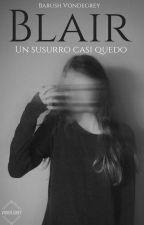 Blair: Un susurro casi quedó  (+16) (Editando) by BarushVondegrey16
