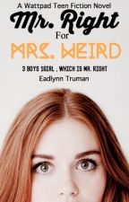 A Mr. Right for Mrs. Weird {ON HOLD} by writinguntilidie