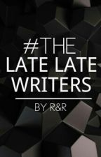 The Late Late Writers by TheLateLateWriters
