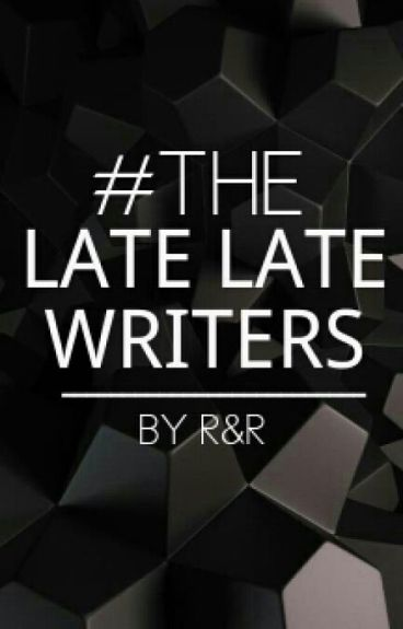 The Late Late Writers