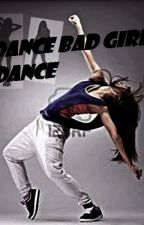 Dance Bad Girl, Dance by blckprxncxss