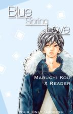 Blue Spring Love - Kou Mabuchi x Reader by Your_Only_Goddess