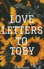Love Letters To Toby by MellisDreams