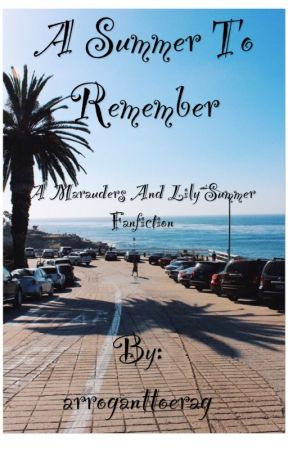 A Summer To Remember: A Marauders Summer Fanfiction (jily/wolfstar) by momisnotonfire