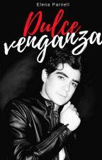 Dulce Venganza ||J. C.|| (TERMINADA) |SIN EDITAR| by OyeLittle