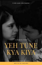 Manan ff:Yeh Tune Kya Kiya by Writerbydreams