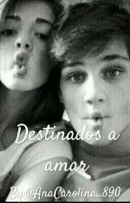 Destinados A Amar by AnaCarolina_69