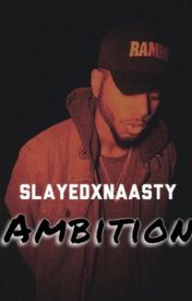 Ambition by SlayedxNaasty