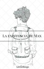 La existencia de Max by LittleRingo
