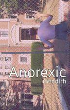 Anorexic ; mgc - #Wattys2016 by ineedlrh