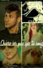 Quiero Ser Mas Que Tu Amiga ( Neymar Y Tu) by naikin_lizzy