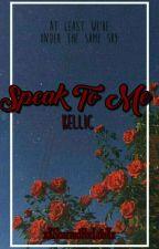 Speak To Me (Alternate Ending)⏰ by xXScarredForLifeXx