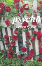 Psycho ✓ by evethedreamer