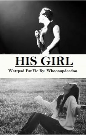 His Girl (Harry Styles Fanfiction) by whoooopdeedoo