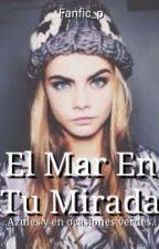El Mar En Tu Mirada by Fanfic_p