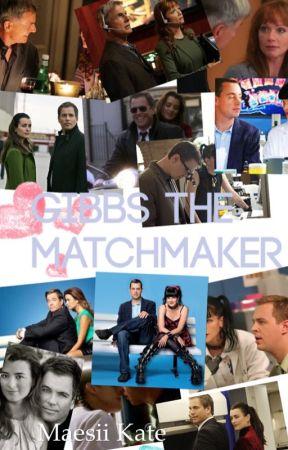 NCIS Fanfiction|| Matchmaker Gibbs - |1|DC| - Wattpad
