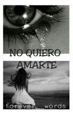 No Quiero Amarte by Forever__words