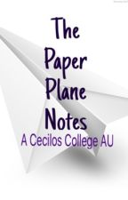 The Paper Plane Notes [Cecilos College AU] by nevergiveupgirl924