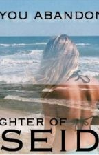 The daughter of Poseidon(a Percy jackson sister story) by kylierose2004