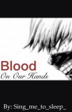 Blood on our Hands (Kaneki Ken x Reader) by Sing_me_to_sleep_