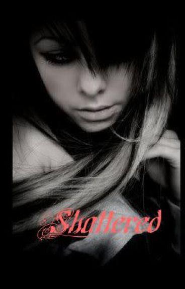 Shattered. <3