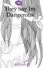 They Say Im Dangerous by Peter_pans_lost_boy