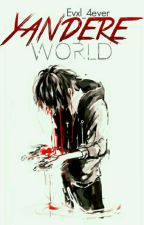 Yandere World© by Evxl_4ever