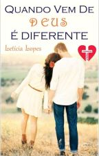 Quando Vem De Deus É Diferente [ EM REVISÃO ] by Leeh_Narizinho15