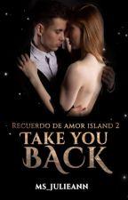Recuerdo De Amor Island 2: Take You Back (Complete) by Ms_JulieAnn