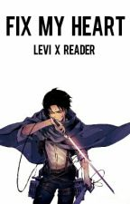 Fix My Heart | Levi x Reader by slightlyhigh