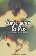 Amis pour la Vie ? by IzabelleEm