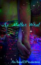 """""""No Matter What"""" A Langston Higgins Story by AnAandDProduction"""