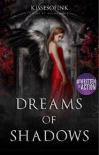 Dreams of Shadows | Book I of The Fae Chronicles [#Wattys2016] by KissesofInk