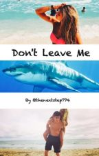 Don't Leave Me by thenextstep774