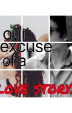 our excuse of a love story. by OurStorySoFar