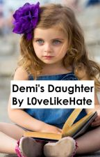Demi's Daughter (Completed) by L0veLikeHate