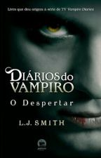 O Despertar- Diários do Vampiro by AryelleVasconcelos