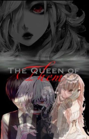 The Queen of Them (Kaneki Ken x Reader)