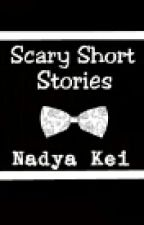 Scary Short Stories by NadyaKei