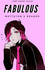 Fabulous (Mettaton x Reader) by Lost-SassyChild