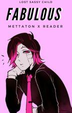 Fabulous (Mettaton x Reader) by MeIzNotSmart