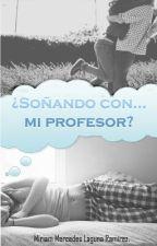 ¿Soñando con... mi profesor?. by MiriamMercedesRamrez