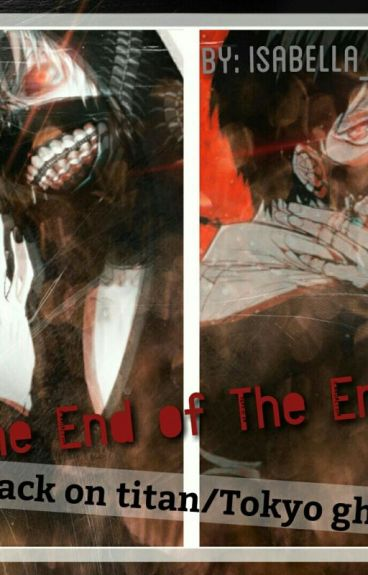 The end of the end - (Attack on Titan/Tokyo ghoul-Fanfic)